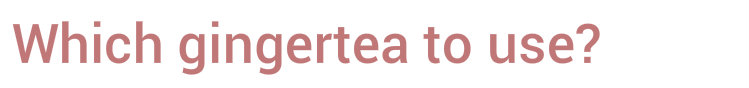 which_gingertea_to_use
